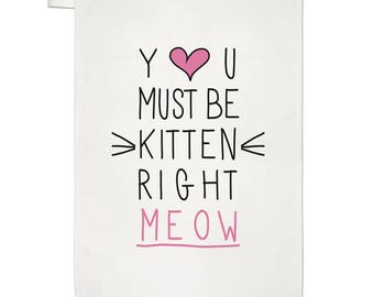 You Must Be Kitten Right Meow Tea Towel Dish Cloth