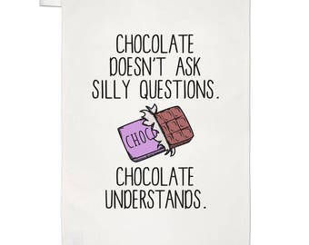 Chocolate Doesn't Ask Silly Questions Chocolate Understands Tea Towel Dish Cloth