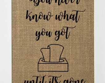 You Never Know What You Got Until It's Gone - BURLAP SIGN 5x7 8x10 - Rustic Vintage/Home Decor/Love House Sign