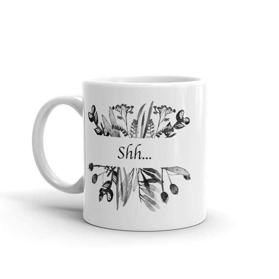 Shh Mug, Coffee Mug, Tea Mug, Funny Mug, Humor, Black and White Mug, Floral Mug, Flower Mug