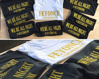 Bachelorette Party Tank Tops/T Shirts - Bride & Bridesmaids - We Be All Night - Feyonce - Song Lyrics