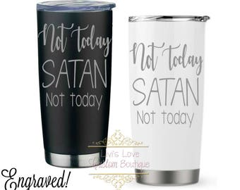 Not today Satan Coffee Mug Engraved Stainless Steel Vacuum Insulated Stainless Steel Travel Coffee to go cup coffee cup Funny Christian Gift
