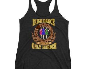 Irish Dance Like A Sport Only Harder Shirt Dancing Ireland Mom Dad Teacher Daughter Dancer Feis Ghillies Women Racerback Tank