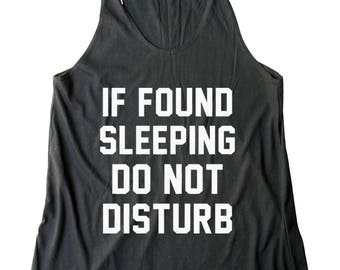 If Found Sleeping Do Not Disturb Shirt Quote Funny Tumblr Graphic Women Gifts Shirt Women Shirt Racerback Shirt Women Tank Top Teen Shirt