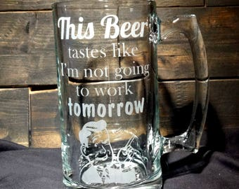 Funny Etched Glass Beer Mug Bar Quality This Beer Tastes Like I'm Not Going to Work Tomorrow Fathers Day Gift