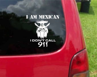 Set (2 Pieces) I am Mexican I Don't Call 911  Sticker Decals 20 Colors To Choose From.  U.S.A Free Shipping
