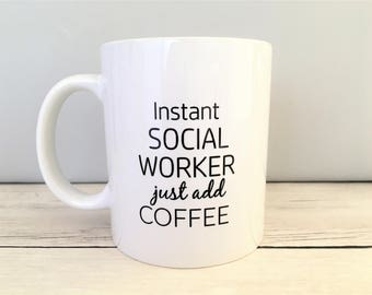 Instant Social Worker Just Add Coffee Mug, MSW Mug, MSW Gift MSW Coffee Mug, Social Worker Mug, Social Worker Coffee Mug, Social Worker Gift