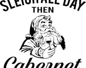Sleigh All Day Cabernet, Santa, Cut File, Christmas, SVG,  Sillhouette, Cricuit, Vinyl Clipart, Funny Sarcastic Digital