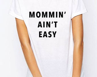 Mommin Aint Easy T-shirt, Mom T-shirt, Mother Of The Boys Girls, Gift For Mom, Funny T-shirt, Mommin' Ain't Easy Tee, Funny Humor Shirts Tee