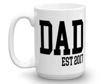 Dad est. 2017 - Gift for new dad - Dad Coffee Mug - New Dad Gift - Custom Mug