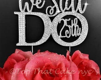 "Anniversary ""We Still Do 25th"" in gorgeous silver crystal rhinestone vow renewal cake topper cake decoration or ""We Still Do 40th"""