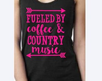 Fueled by Coffee and Country Music - Tanks/Tees/Raglans - Made to Order