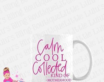 Calm Cool Collected ...Kind Of -motherhood- Coffee Mug