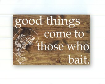 Good Things Come to Those Who Bait - Fishing Sign - Fisherman Sign - Bass Sign - Rustic Fishing Sign - Fish Lover Sign - Fishing Decor - Art