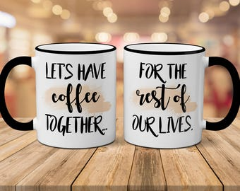 Let's Have Coffee Together For The Rest Of Our Lives Mug Set // Couples Mugs // Valentines Day // Marriage Mugs