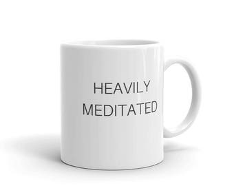 Coffee Mug, Ceramic mug, quote mug, Heavily Meditated Mug, unique coffee mug gift coffee, typography, yoga mug