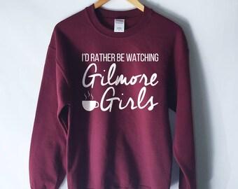 I'd Rather Be Watching Gilmore Girls Sweatshirt - Lukes Diner - Lorelai Rory Lane Sookie Emily Paris
