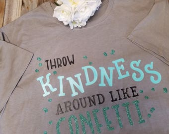Throw kindness around like confetti shirt | Kindness Shirt | Be Kind | T-Shirts | Soft Shirts | Soft Shirt | Love not Hate | Gift for Her |