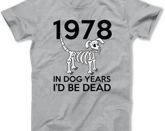 Personalized Birthday T Shirt 40th Birthday Gifts Bday Present Custom Year In Dog Years I'd Be Dead 1978 Birthday Mens Ladies Tee DAT-1482