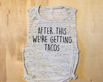 After This we're getting Tacos, workout tank, gym tank, running tank, funny gym tank, taco shirt, tacos and tequila,tacos tank,workout shirt