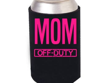 Mom Beer Can Cooler, Mom Beer Cozie, Mom off Duty, Mom Mug, Mom Wine Glass, Beer bottle cooler, Mothers Day Gift, Mom gift, Mom Cup