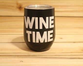 Wine Time- Wine Tumbler-Funny Wine Tumbler- Wine Glass-Stainless Steel Wine Tumbler- Stainless Steel Tumbler- Custom Wine Tumbler