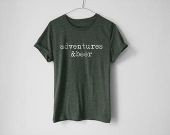 Adventures & Beer Shirt - Camping Shirt - Beer Shirt - Hiking Shirt - Tumblr Shirt - Travel Shirt - Explore Shirt - Travel - Forest Shirt