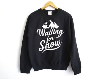 Waiting For Snow Sweatshirt - Ski Sweatshirt - Mountain Sweatshirt - Funny Ski Sweater - Snowboard Sweatshirt  - Group Shirt - Trip Shirt