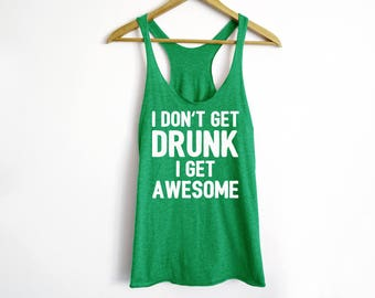 I Don't Get Drunk I Get Awesome Tank - St Patrick's Day Shirt - St Patty's Shirt - Shamrock Shirt - Irish Shirt - Day Drinking Shirt - Beer