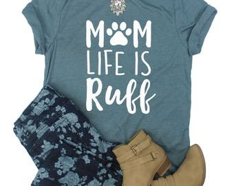 Mom Life Is Ruff // Dog Mom Shirt // Dog Lover Shirt // Being A Mom Is Ruff