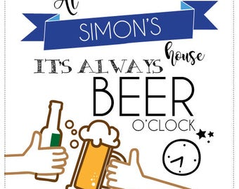 Personalised At 'my' house it's always beer o'clock!  by Rachael Partis Design