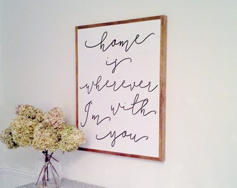 Home is wherever I'm with you - Large sign /Living Room/Entryway/Dining Room - 2'x2.5'