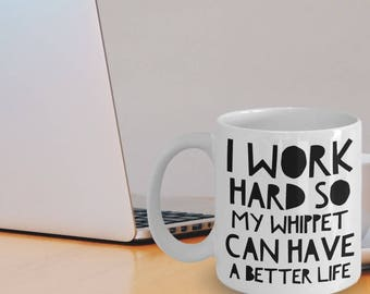 Whippet Mug - Funny Whippet Coffee Mug - Whippet Gifts - Whippet Dog - I Work Hard So My Whippet Can Have A Better Life