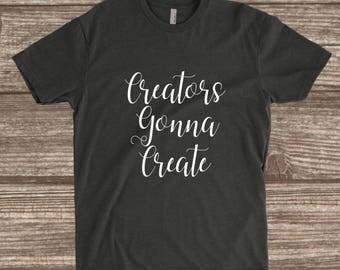 Creators Gonna Create Unisex T-shirt - Creator Shirt - Artist Shirt - Maker Shirt - Shop Owner Shirt - Painter Shirt - Custom