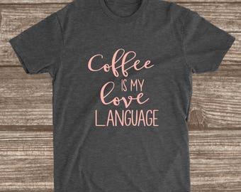 Coffee is my Love Language Dark Heather Grey T-shirt - Coffee Shirts - Coffee Humor - Funny Shirts for Women