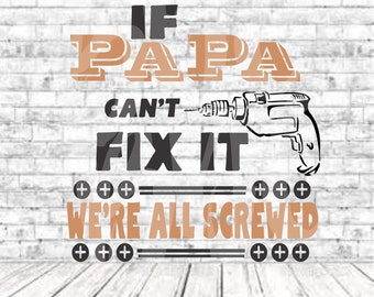 If Papa can't fix it We're all Screwed, SVG, PNG, DXF, Vinyl Design, Circut, Cameo, Cut File, Papa, papa shirt, Fathers Day svg, Papa Svg
