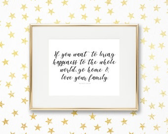 If You Want to Bring Happiness to the Whole World, Go Home and Love Your Family | Instant Print | Inspirational Quote | Mother Teresa
