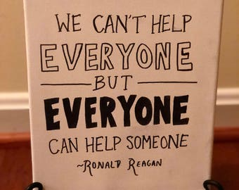 We can't help everyone but everyone can help someone
