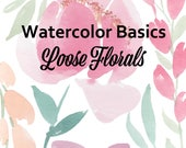Watercolor Basics: Loose Florals booklet; painting book, guide; how-to book