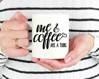 Me & Coffee Are A Thing Ceramic Mug