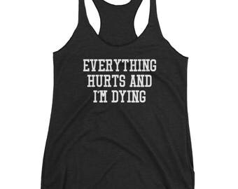 Everything Hurts and I'm Dying Tank - Workout Tank Top, Running Top, Yoga Shirt, Women's Tank