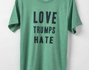Love Trumps Hate - Men's T-Shirt - Resist Shirt - 50-50 Blend Organic Cotton & Recycled Poly - Made in USA