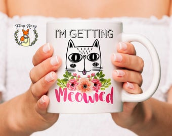 I'm Getting Meowied Mug | Watercolor Art | Engagement Gift | Cat Lover Mug | Engagement Gift for Bride | Funny Cat Mug | CM-134