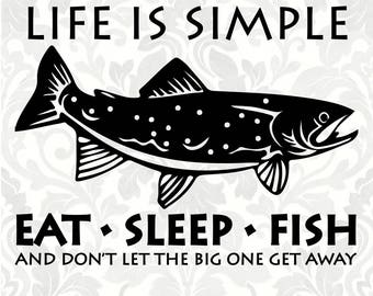 Life is simple; eat sleep fish; and don't let the big one get away (SVG, PDF, Digital File Vector Graphic)