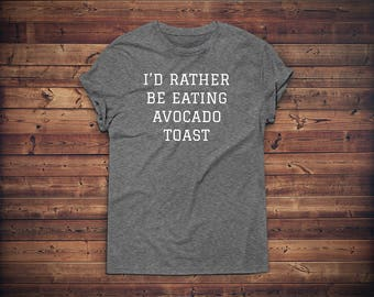 Avocado Toast Shirt - I'd Rather Be Eating Avocado Toast // Brunch Breakfast T Shirt // Foodie Gift // Foodie T-Shirt // Food Lover Tee