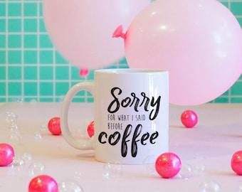 Sorry For What I Said Before Coffee Mug, Coffee Lovers Mug, Funny Mug, Cute Mug, Coffee Lovers, Coffee Addict