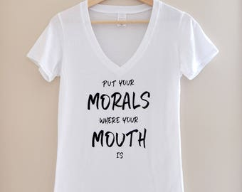 Put Your Morals Where Your Mouth Is | Women's Vegan T-Shirt | Vegan Shirt | Vegan Clothing | Animal Lover | Friends not Food | V-Neck