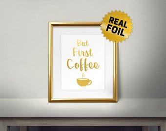 But First Coffee, Real Gold Foil Print, Kitchen Decor, Quotes Foil Print, Kitchen Quotes, Kitchen Wall Decor, Office Decor, Cofe art