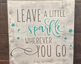 Leave a little SPARKLE wherever you go, wood sign, home decor, girl