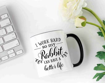 I Work Hard So My Rabbit Can Have a Better Life Coffee Mug, Rabbit Coffee Mug, Funny Coffee Mug, Gift For Rabbit Owner, Rabbit Tea Mug